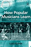 img - for How Popular Musicians Learn: A Way Ahead for Music Education (Ashgate Popular and Folk Music Series) book / textbook / text book