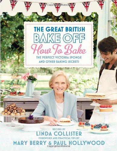 The Great British Bake Off: How to Bake: The Perfect Victoria Sponge and Other Baking Secrets (Great British Bake Off TV Tie)