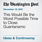 This Would Be the Worst Possible Time to Close Guantanamo | Max Boot