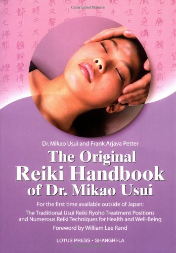 The Original Reiki Handbook of Dr. Mikao Usui: The Traditional Usui Reiki Ryoho Treatment Positions and Numerous Reiki Techniques for Health and ... Reiki Techniques for Health and Well-being