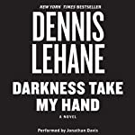 Darkness, Take My Hand (       UNABRIDGED) by Dennis Lehane Narrated by Jonathan Davis
