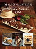 The Art of Healthy Eating - Savory, Sweets and Kids