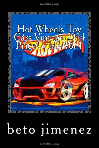 Hot Wheels Toy Cars Vintage 2014 PriceGuide: price guide 2014 (priceguide hotwheels toy cars) (Volume 1)
