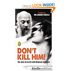 Don't Kill Him: The Story of My Life with Bhagwan Rajneesh Sheela Birnstiel and Ma Anand Sheela