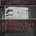 Dead in the Rose City: A Dean Drake Mystery | R. Barri Flowers