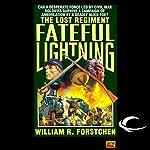 Fateful Lightning: The Lost Regiment, Book 4 | William R. Forstchen