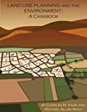 Land Use Planning and The Environment: A Casebook (Environmental Law Institute)