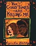 img - for The Good Times Are Killing Me by Barry, Lynda(March 30, 1999) Paperback book / textbook / text book