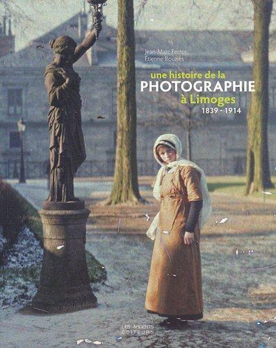 Une histoire de la photographie à Limoges 1839-1914