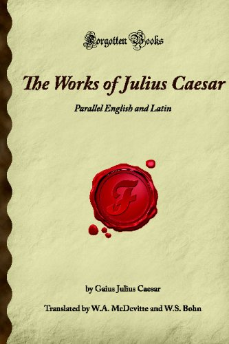 The Works of Julius Caesar: Parallel English and Latin (Forgotten Books)