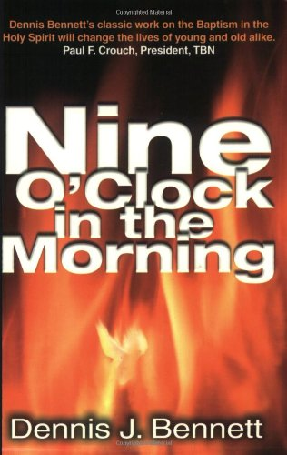 Nine O'Clock in the Morning: Dennis J. Bennett, John Sherrill: 9780882706290: Amazon.com: Books