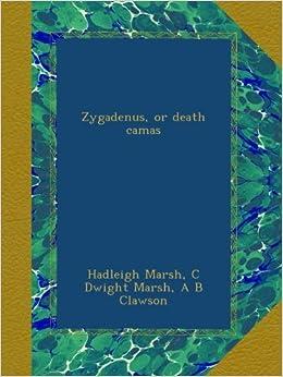 Zygadenus, or death camas: Hadleigh Marsh, C Dwight Marsh, A B Clawson