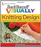 img - for Teach Yourself Visually Knitting Design: Working from a Master Pattern to Fashion Your Own Knits (Teach Yourself Visually) [Paperback] [2007] (Author) Sharon Turner book / textbook / text book