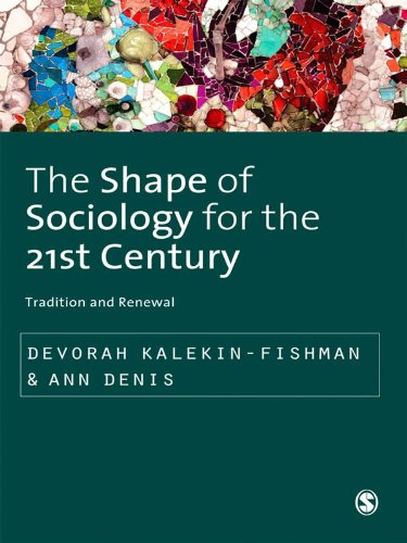The Shape Of Sociology For The 21St Century: Tradition And Renewal (Sage Studies In International Sociology)