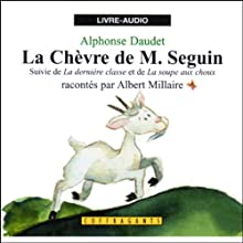 La chèvre de M. Seguin / La dernière classe / La soupe aux choux | Livre audio Auteur(s) : Alphonse Daudet Narrateur(s) : Albert Millaire
