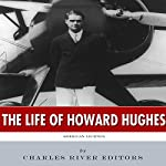 American Legends: The Life of Howard Hughes |  Charles River Editors