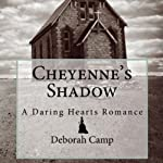 Cheyenne's Shadow: A Daring Hearts Romance, Book 3 | Deborah Camp