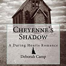 Cheyenne's Shadow: A Daring Hearts Romance, Book 3 (       UNABRIDGED) by Deborah Camp Narrated by Christy Lynn