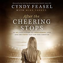 After the Cheering Stops: An NFL Wife's Story of Concussions, Loss, and the Faith That Saw Her Through | Livre audio Auteur(s) : Cyndy Feasel, Mike Yorkey Narrateur(s) : Michelle Lasley