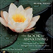 The Book of Awakening: Having the Life You Want by Being Present to the Life You Have | [Mark Nepo]