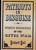 Patriots in Disguise: Women Warriors of the Civil War (First Edition)