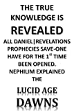 THE TRUE KNOWLEDGE IS REVEALED ALL DANIEL|REVELATIONS PROPHECIES SAVE-ONE HAVE FOR THE 1st TIME BEEN OPENED. NEPHILIM EXPLAINED THE LUCID AGE DAWNS