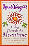Living Through the Meantime: Learning to Break the Patterns of the Past and Begin the Healing Process