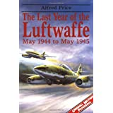The Last Year Of The Luftwaffe: May 1944-May 1945by Alfred Price