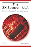 img - for The ZX Spectrum ULA: How to Design a Microcomputer book / textbook / text book