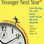 Younger Next Year: A Guide to Living Like 50 Until You're 80 and Beyond | [Chris Crowley, Henry S. Lodge]