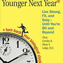 Younger Next Year: A Guide to Living Like 50 Until You're 80 and Beyond (       ABRIDGED) by Chris Crowley, Henry S. Lodge Narrated by Don Leslie, Rick Adamson