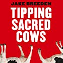 Tipping Sacred Cows: Kick the Bad Work Habits that Masquerade as Virtues (       UNABRIDGED) by Jake Breeden Narrated by Mike Murray