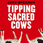 Tipping Sacred Cows: Kick the Bad Work Habits that Masquerade as Virtues | Jake Breeden