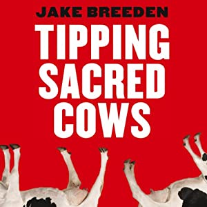 Tipping Sacred Cows: Kick the Bad Work Habits that Masquerade as Virtues | [Jake Breeden]