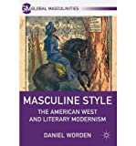 img - for [(Masculine Style: The American West and Literary Modernism)] [Author: Daniel Worden] published on (September, 2011) book / textbook / text book