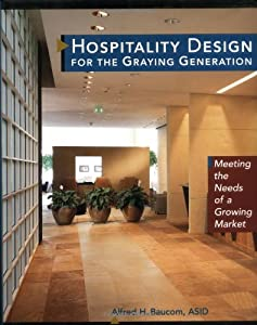Hospitality Design for the Graying Generation: Meeting the Needs of a Growing Market (Wiley Series in Healthcare and Senior Living Design) from Wiley