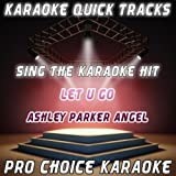 Let U Go (Karaoke Version) (Originally Performed By Ashley Parker Angel)