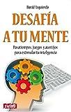 img - for Desaf a a tu mente: Pasatiempos, juegos y acertijos para estimular tu inteligencia (Spanish Edition) book / textbook / text book