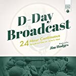 D-Day Broadcast: 24-Hour Continuous Broadcast Day on June 6, 1944 | Jim Hodges - producer