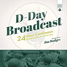 D-Day Broadcast: 24-Hour Continuous Broadcast Day on June 6, 1944 Radio/TV Program by Jim Hodges - producer Narrated by  full cast