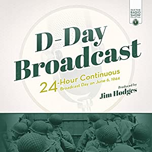 D-Day Broadcast: 24-Hour Continuous Broadcast Day on June 6, 1944 Radio/TV von Jim Hodges - producer Gesprochen von:  full cast