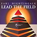 Lead the Field (       UNABRIDGED) by Earl Nightingale Narrated by Earl Nightingale