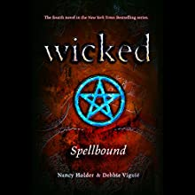 Wicked: Spellbound, Wicked Series Book 4 (       UNABRIDGED) by Debbie Viguie, Nancy Holder Narrated by Lauren Davis