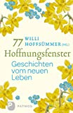 77 Hoffnungsfenster - Geschichten vom neuen Leben