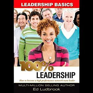 100% Leadership: Leadership Basics | [Ed Ludbrook]