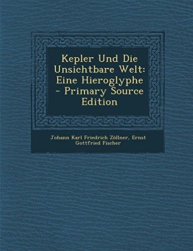 Kepler Und Die Unsichtbare Welt: Eine Hieroglyphe - Primary Source Edition