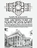 The Architecture of McKim, Mead & White in Photographs, Plans and Elevations (Dover Architecture)