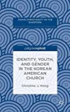 "Christine Hong, ""Identity, Youth, and Gender in the Korean American Church"" (Palgrave Macmillan, 2015)"