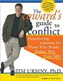 The Coward's Guide to Conflict: Empowering Solutions for Those Who Would Rather Run Than Fight