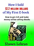 How I Sold .2 Million Dollars of an Ebook- How to Make Money Online Selling Ebooks